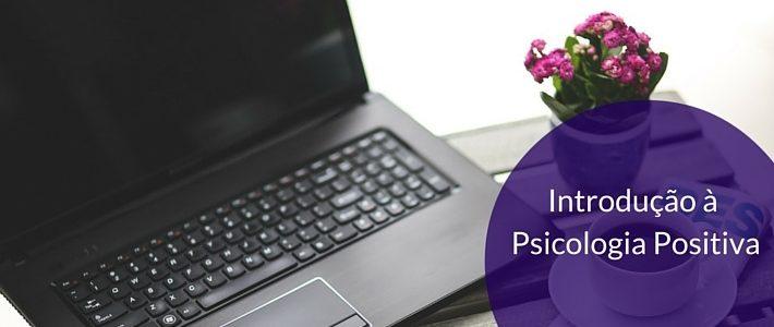 Curso de Introdução à Psicologia Positiva